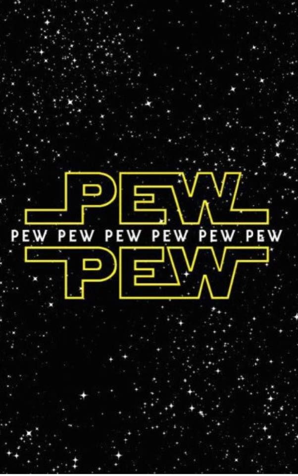 Hahaha! Love it. Pew Pew...or Star Wars.