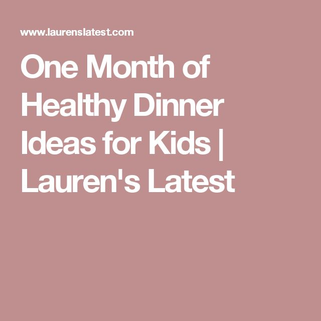 One Month of Healthy Dinner Ideas for Kids | Lauren's Latest