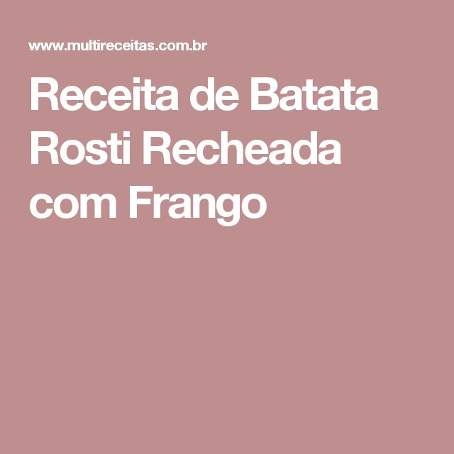 Receita de Batata Rosti Recheada com Frango