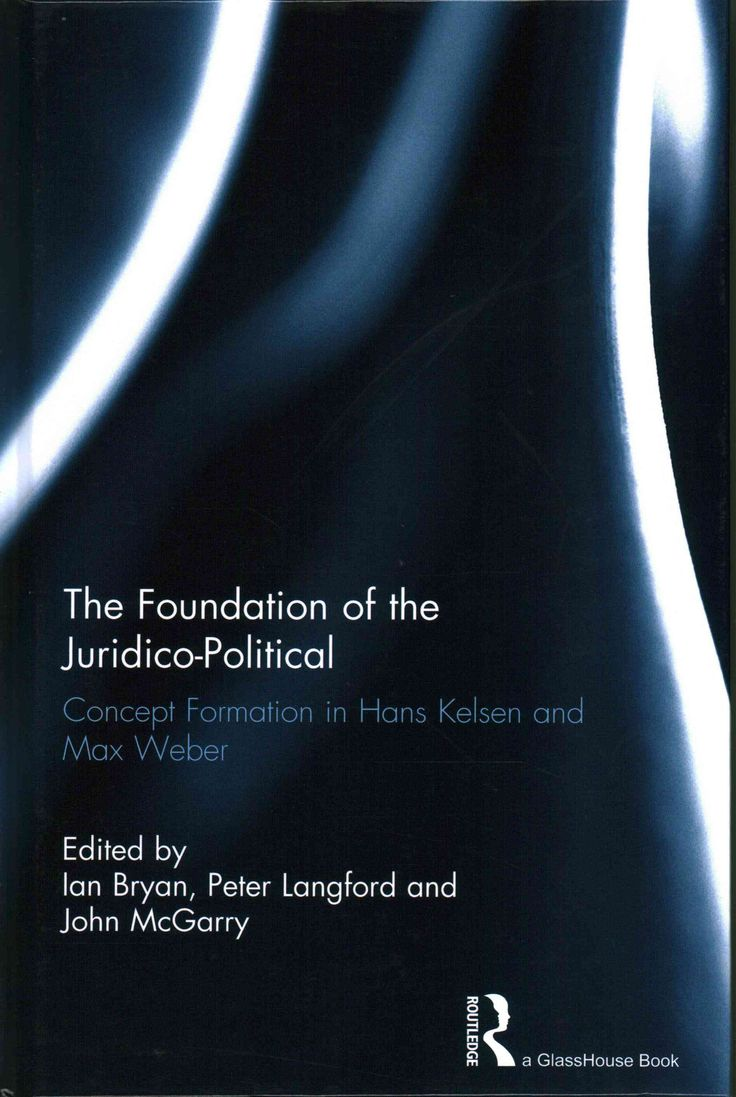 The Foundation of the Juridico-Political: Concept Formation in Hans Kelsen and Max Weber