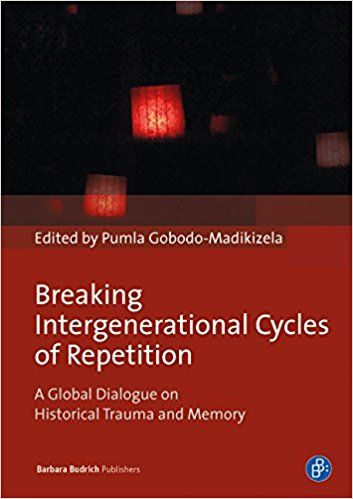 Breaking Intergenerational Cycles of Repetition: A Global Dialogue on Historical Trauma and Memory: Pumla Gobodo-Madikizela: 9783847406136: Amazon.com: Books