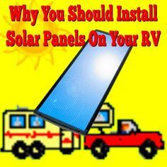 Why You Should Install Solar Panels on Your RV: Why would I want solar panels?  Are they installed so that the generator is not needed?  ANSWER:  Hi, Let me start off by saying that a Solar Charging