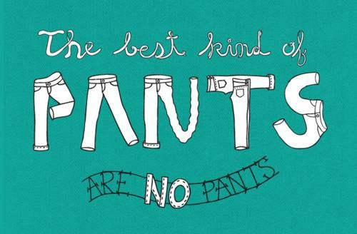 i am definitely a no pants person.
