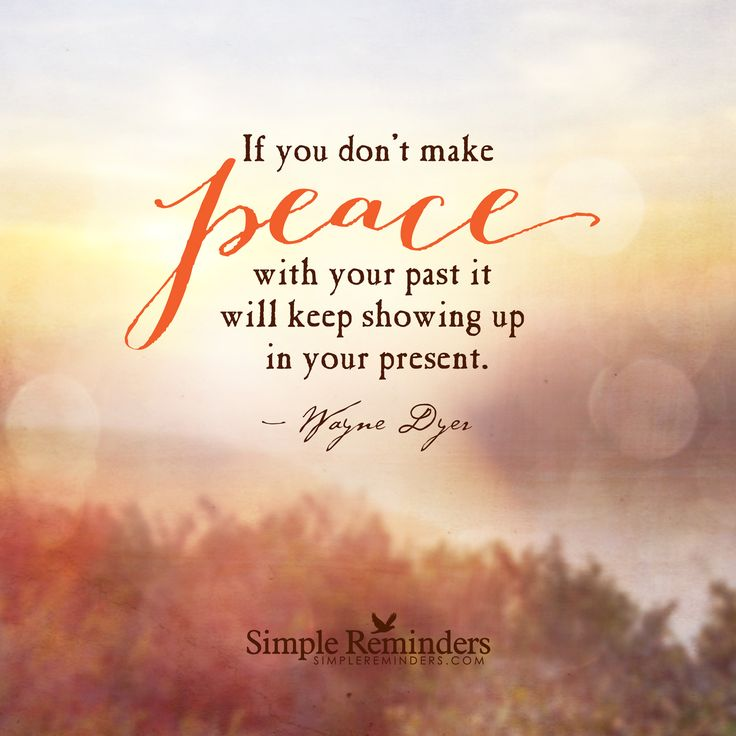 If you don't make peace with your past it will keep showing up in your present. — Wayne Dyer: If you don't make peace with your past it will keep showing up in your present. — Wayne Dyer