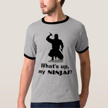 What's up, my Ninjas? T-Shirt - click/tap to personalize and buy