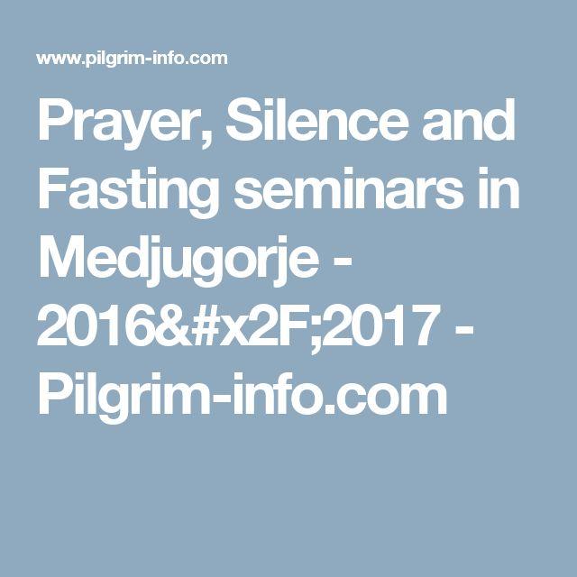 Prayer, Silence and Fasting seminars in Medjugorje - 2016/2017 - Pilgrim-info.com