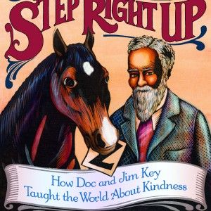 Step Right Up: How Doc and Jim Key Taught the World About Kindness – Donna Janell Bowman