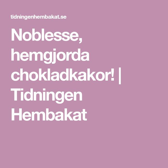 Noblesse, hemgjorda chokladkakor!   Tidningen Hembakat