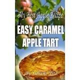 My Best Apple Recipe - Easy Caramel Apple Tart (Little book) (Kindle Edition)By Iuliana Tita