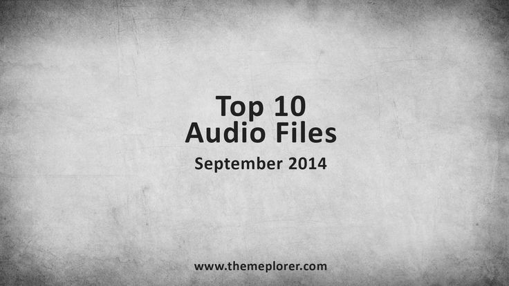 Top 10 Audio Files | September 2014 - http://themeplorer.com/music/top-10-music-files/top-10-audio-files-september-2014/