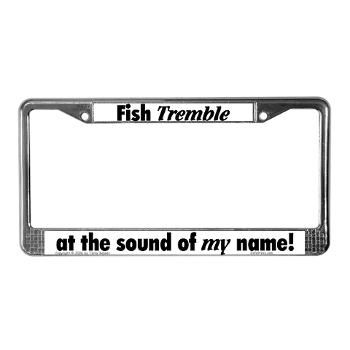 """#Fish Tremble... License Plate Frame -- Funny license plate frame reads, """"Fish tremble at the sound of my name"""". Great #Christmas gift for your fisherman. From Terry Kepner Design Oddities. Auntie SHoe Approved."""