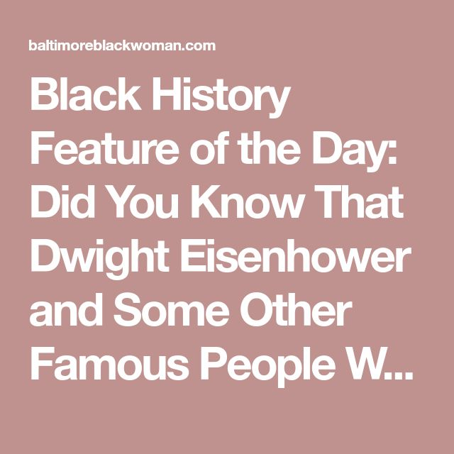 Black History Feature of the Day: Did You Know That Dwight Eisenhower and Some Other Famous People Were Black? – baltimoreblackwoman