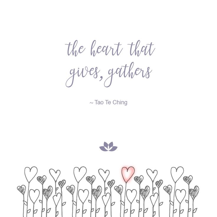 """""""The heart that gives, gathers."""" – Tao Te Ching 💕"""