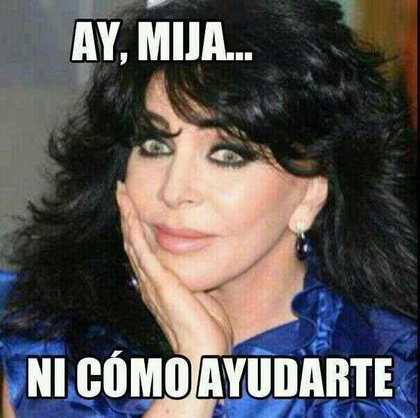 Ay mija, ni cómo ayudarte. #veronicacastro #memes #humor