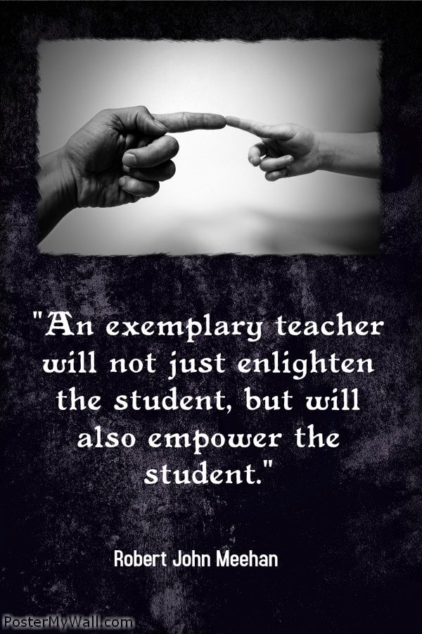 """An exemplary teacher will not just enlighten the student, but will also empower the student.""- Robert John Meehan -----  A plethora of inspirational quotes about learning --- https://sites.google.com/site/whatteachersare/"