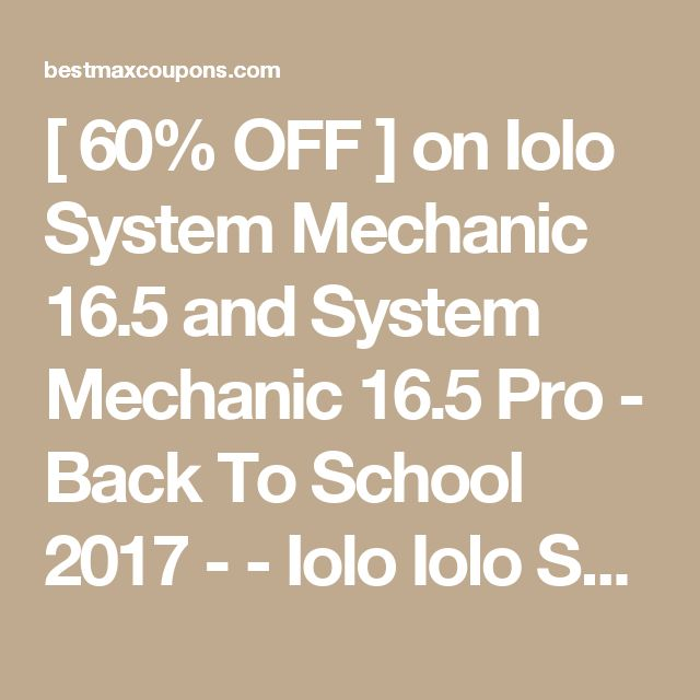 [ 60% OFF ] on Iolo System Mechanic 16.5 and System Mechanic 16.5 Pro    - Back To School 2017 -   - Iolo Iolo System Mechanic Discount Coupons 2017 -    http://bestmaxcoupons.com/store/iolo-coupon-codes/