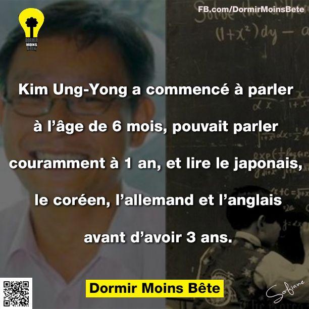 Kim Ung-Yong a commencé à parler à l'âge de 6 mois, pouvait parler couramment à 1an, et lire le japonais, le coréen, l'allemand et l'anglais avant d'avoir 3 ans.