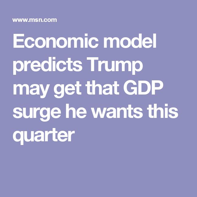 Economic model predicts Trump may get that GDP surge he wants this quarter