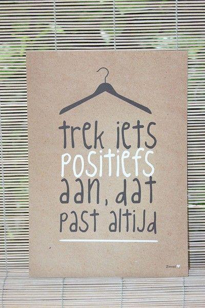 """Gave poster van  """"Zinvol"""" met de tekst:  """"Trek iets positiefs aan dat past altijd""""  Materiaal: FSC- mix / 160 grams papier mat.  Formaat A4. www.katooenzoo.nl"""
