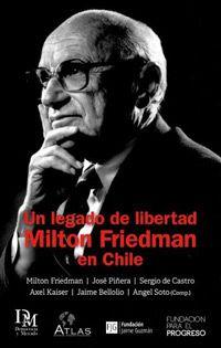Un legado de libertad. Milton Friedman en Chile (2012) por Axel Kaiser, José Piñera y otros. Descargar aquí: http://www.fppchile.cl/wp-content/uploads/2014/09/Libro-Friedman-version-completa.pdf