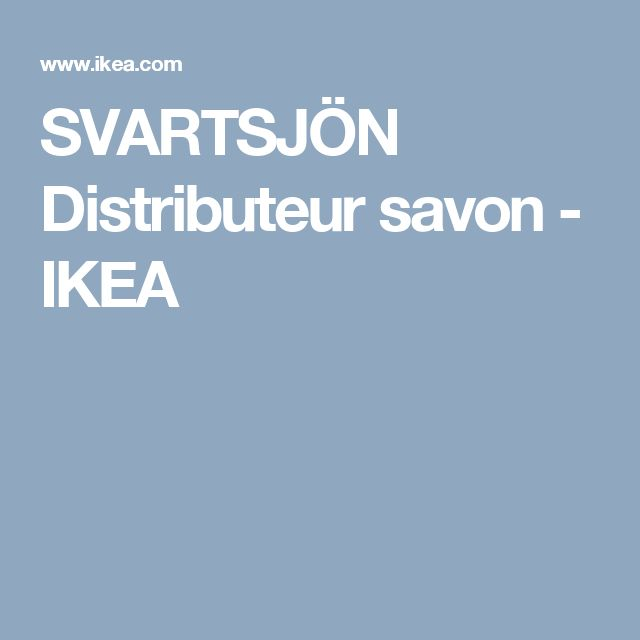 SVARTSJÖN Distributeur savon - IKEA