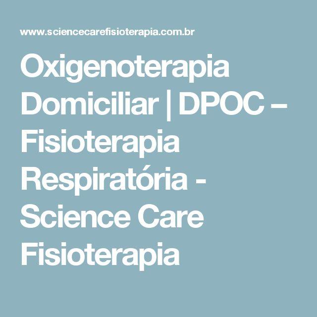 Oxigenoterapia Domiciliar   DPOC – Fisioterapia Respiratória - Science Care Fisioterapia