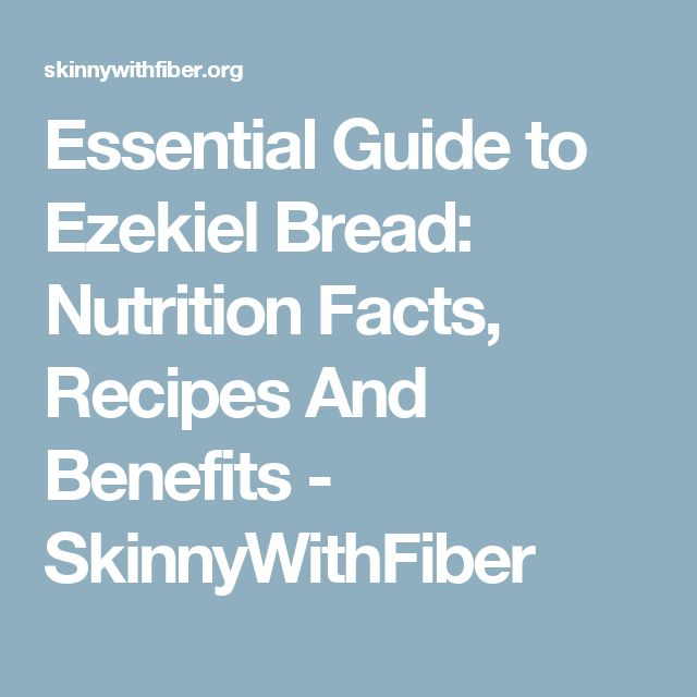 Essential Guide to Ezekiel Bread: Nutrition Facts, Recipes And Benefits - SkinnyWithFiber