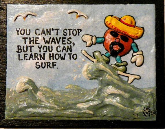 "40   Surfin' TACO MAN  by KOPLERART on Etsy, $37.50 ~ "" Catch a wave and you'll be sittin' on top of the World "" ~ THE BEACH BOYS"