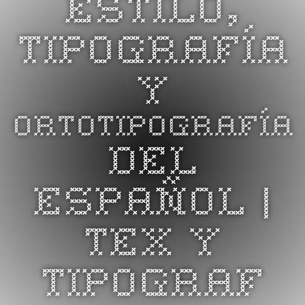 Estilo, tipografía y ortotipografía del español | TeX y tipografía