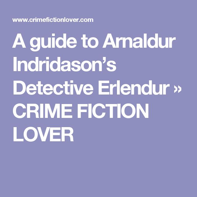 A guide to Arnaldur Indridason's Detective Erlendur » CRIME FICTION LOVER