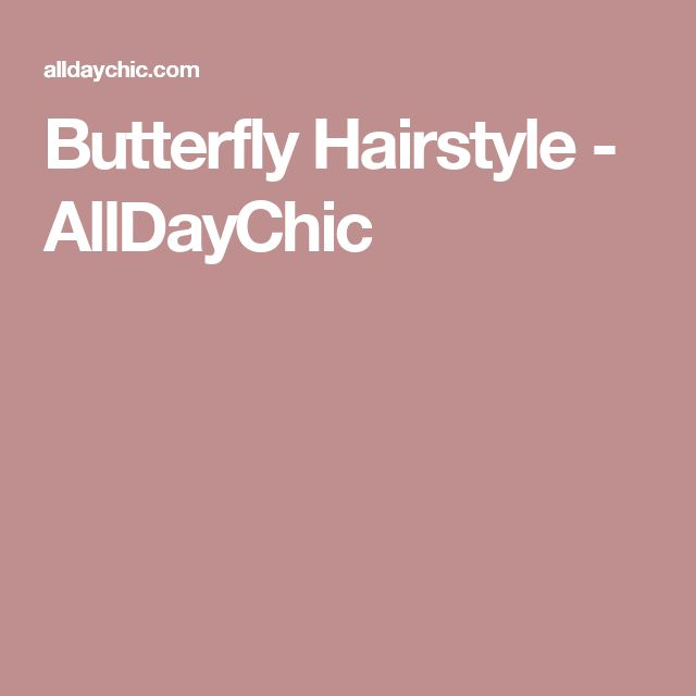 Butterfly Hairstyle - AllDayChic