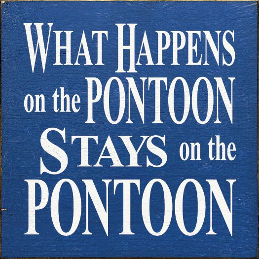 Sawdust City LLC - What Happens on the Pontoon Stays on the Pontoon, $11.00 (http://www.sawdustcityllc.com/what-happens-on-the-pontoon-stays-on-the-pontoon/)