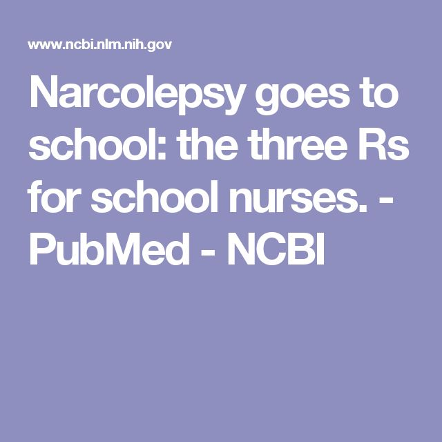 Narcolepsy goes to school: the three Rs for school nurses.  - PubMed - NCBI