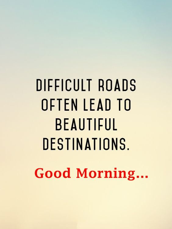 awesome Good Morning Quotes About Inspirational: Difficult Lead to Beautiful Destiny