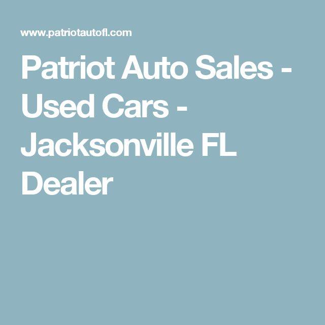 Patriot Auto Sales - Used Cars - Jacksonville FL Dealer