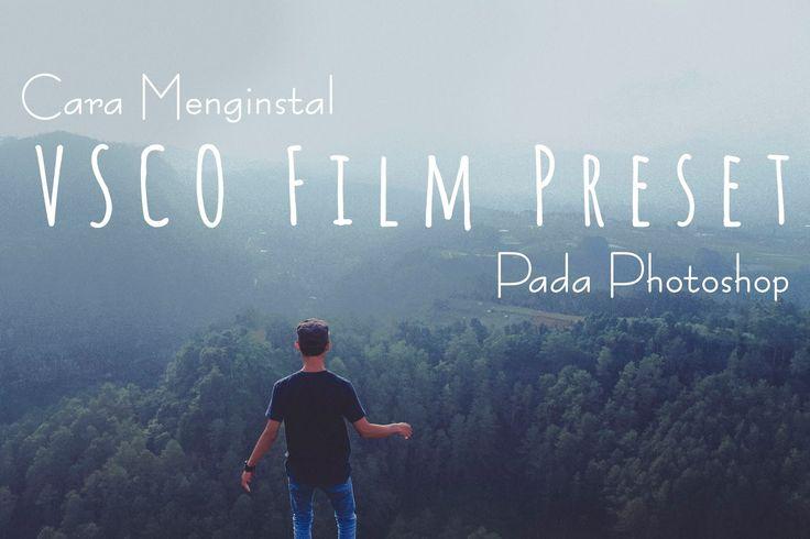 Cara Menginstal VSCO Film Preset Pada Photoshop | Fojo Design