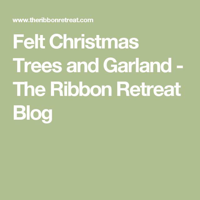 Felt Christmas Trees and Garland - The Ribbon Retreat Blog