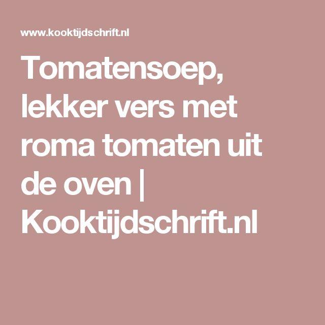 Tomatensoep, lekker vers met roma tomaten uit de oven | Kooktijdschrift.nl