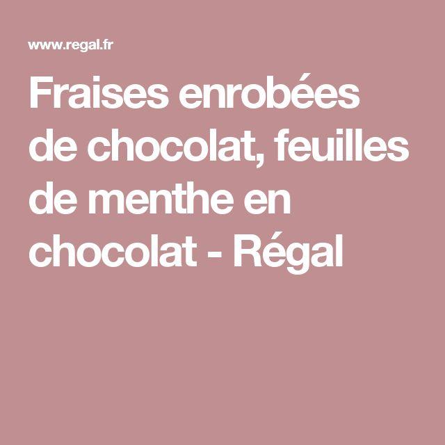 Fraises enrobées de chocolat, feuilles de menthe en chocolat - Régal
