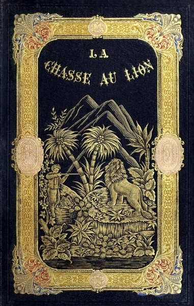 Front cover from La chasse au lion (Lion hunting), by Jules Gérard, illustrated by Gustave Doré, Paris 1855.