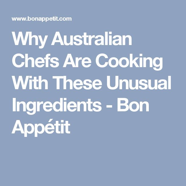 Why Australian Chefs Are Cooking With These Unusual Ingredients - Bon Appétit
