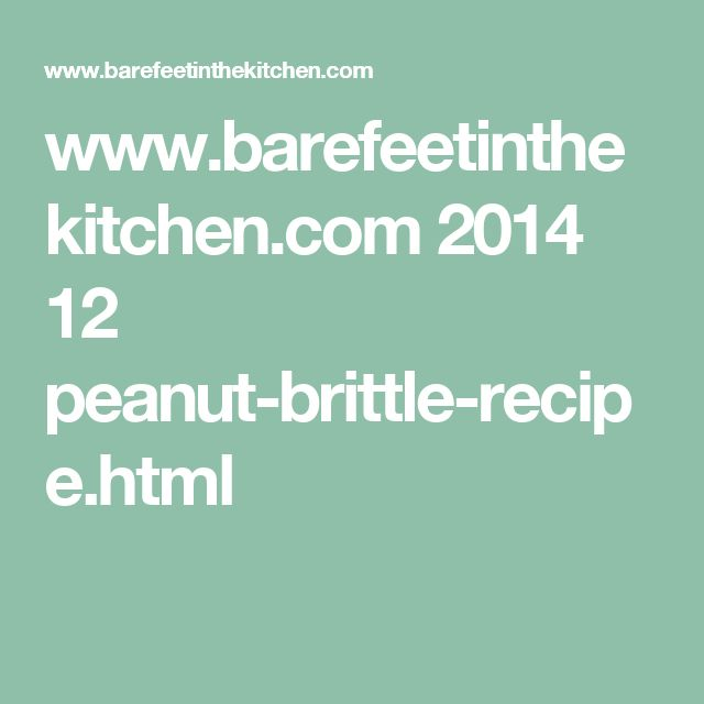 www.barefeetinthekitchen.com 2014 12 peanut-brittle-recipe.html