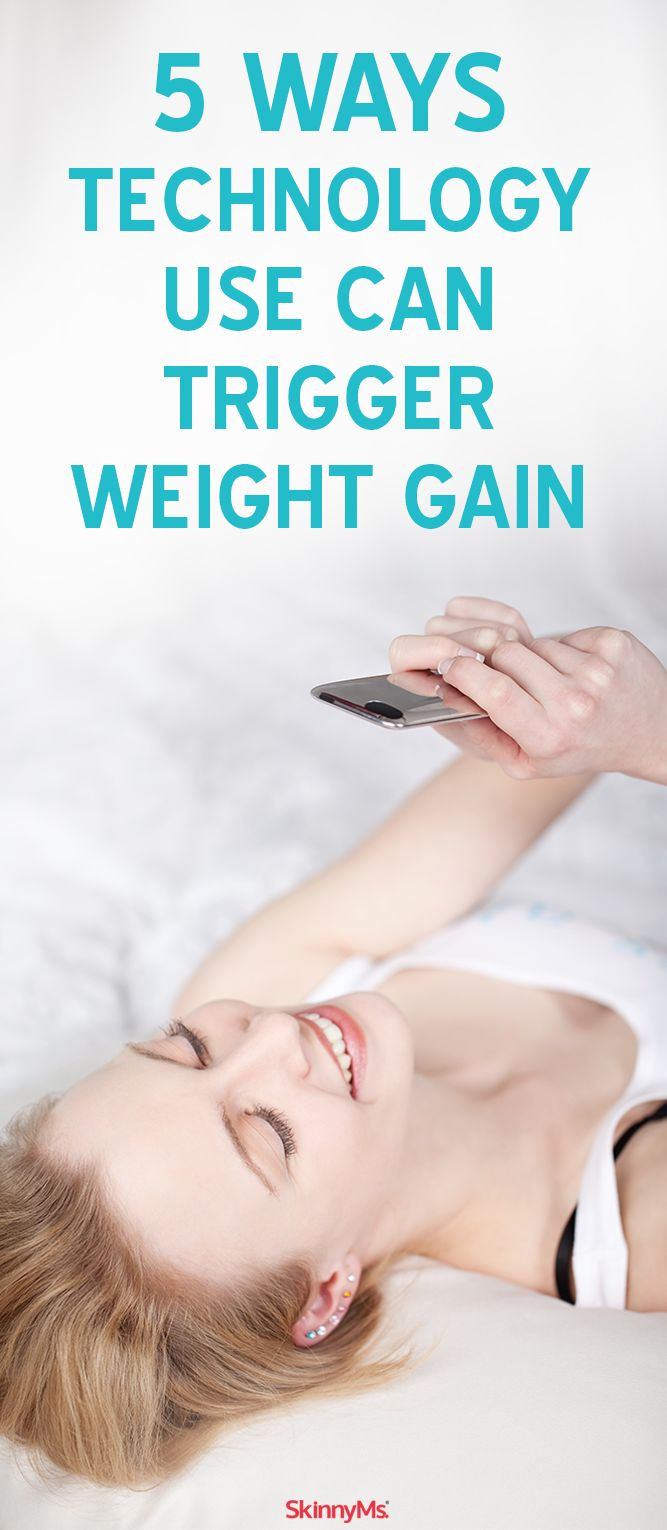 5 Ways Technology Can Trigger Weight Gain! #skinnyms #weightloss