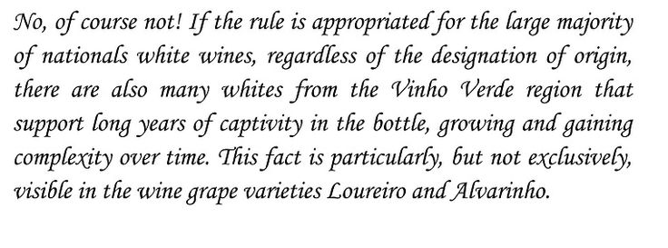 The Vinho Verde has to be consumed in the first two years after harvesting ?