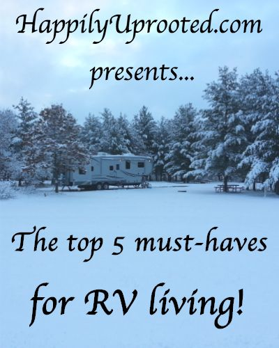 RV must haves: Top five must have items for RV living and travel to make life on the road easier!