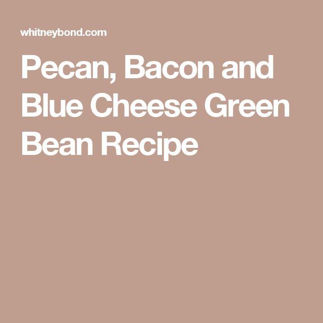 Pecan, Bacon and Blue Cheese Green Bean Recipe