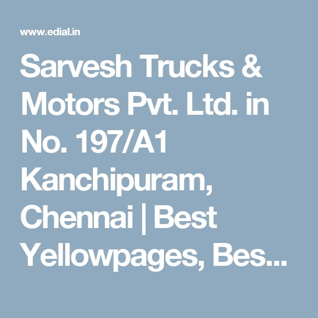 Sarvesh Trucks & Motors Pvt. Ltd. in No. 197/A1 Kanchipuram, Chennai | Best Yellowpages, Best Commercial Vehicle Dealers, India