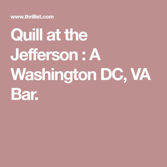Quill at the Jefferson : A Washington DC, VA Bar.