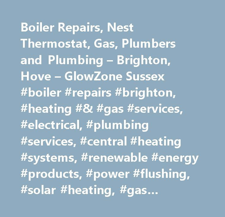 Boiler Repairs, Nest Thermostat, Gas, Plumbers and Plumbing – Brighton, Hove – GlowZone Sussex #boiler #repairs #brighton, #heating #& #gas #services, #electrical, #plumbing #services, #central #heating #systems, #renewable #energy #products, #power #flushing, #solar #heating, #gas #safety #certificates, #new #boiler #installation, #boiler #repairs, #nest #thermostat #brighton…