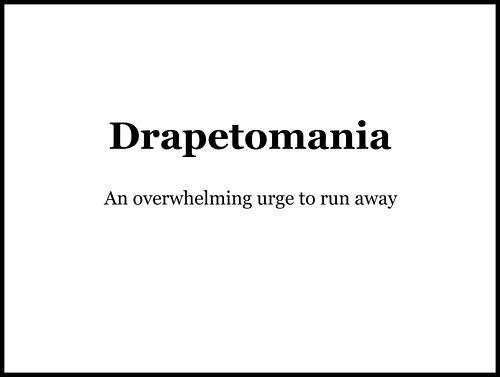 Drapetomania - #wordporn - Een onstuitbaar verlangen om weg te lopen.